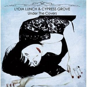 Lydia Lunch & Cypress Groove - Under The Covers