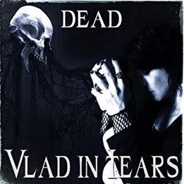 Vlad in Tears - Dead